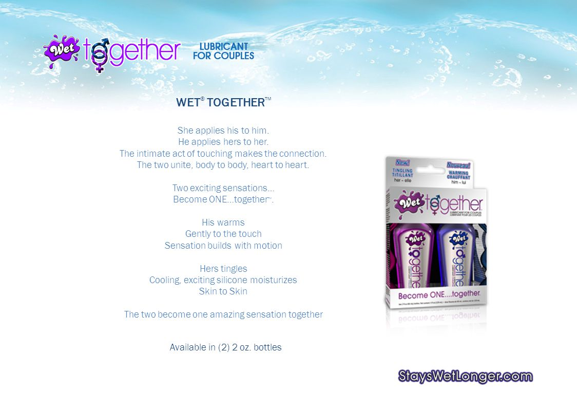 WET ® TOGETHER She applies his to him. He applies hers to her.