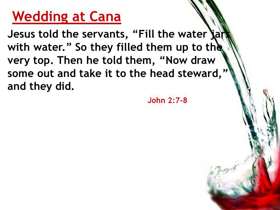 Wedding at Cana Jesus told the servants, Fill the water jars with water.