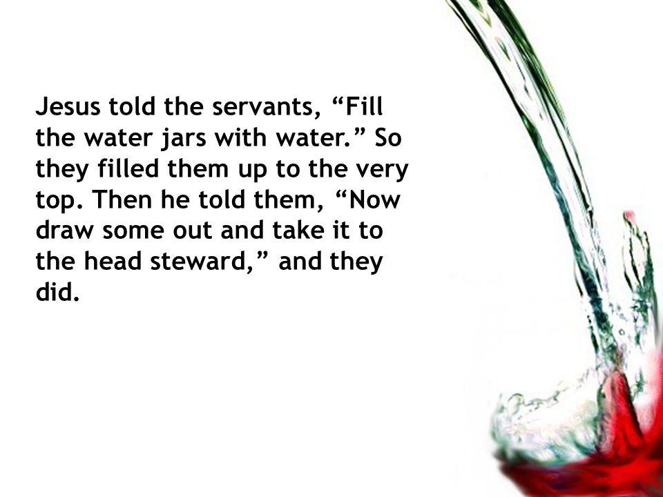 Jesus told the servants, Fill the water jars with water.