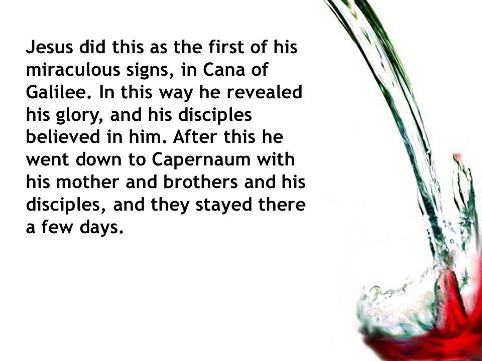 Jesus did this as the first of his miraculous signs, in Cana of Galilee.