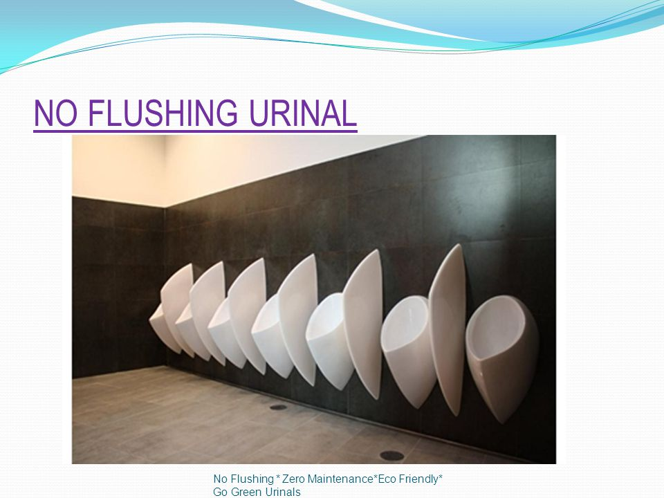 NO FLUSHING URINAL No Flushing * Zero Maintenance*Eco Friendly* Go Green Urinals