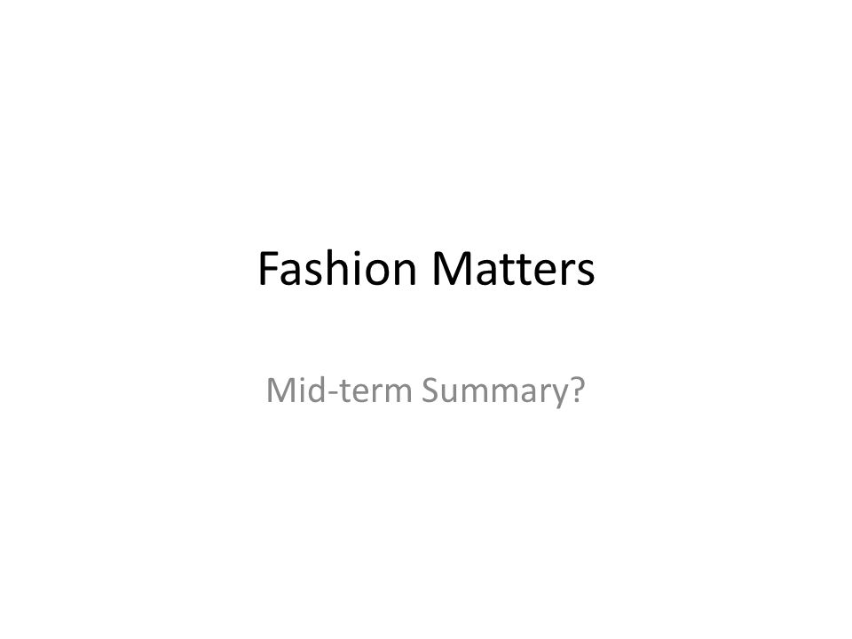 Fashion Matters Mid-term Summary