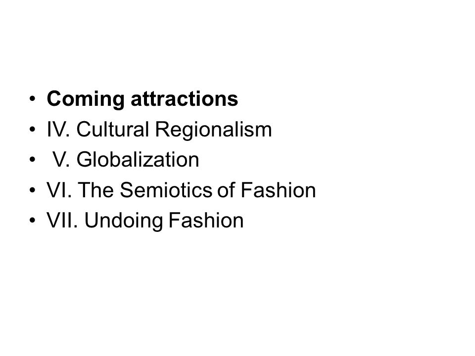 Coming attractions IV. Cultural Regionalism V. Globalization VI.