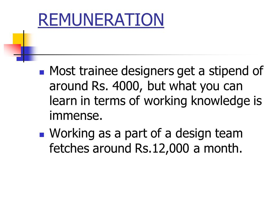 REMUNERATION Most trainee designers get a stipend of around Rs.