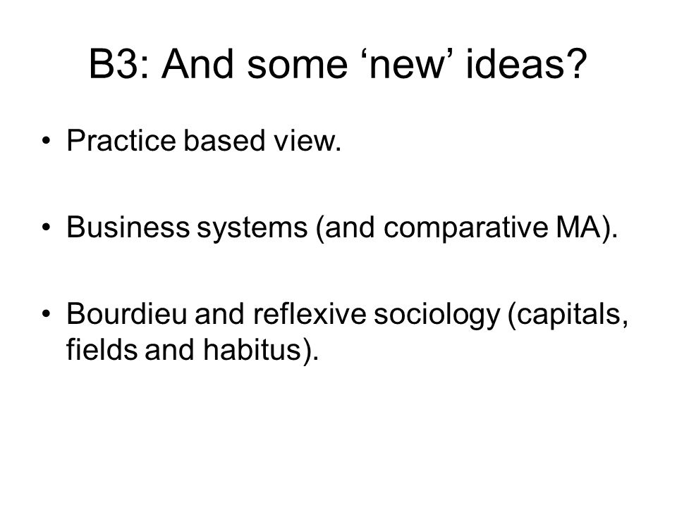 B3: And some new ideas. Practice based view. Business systems (and comparative MA).