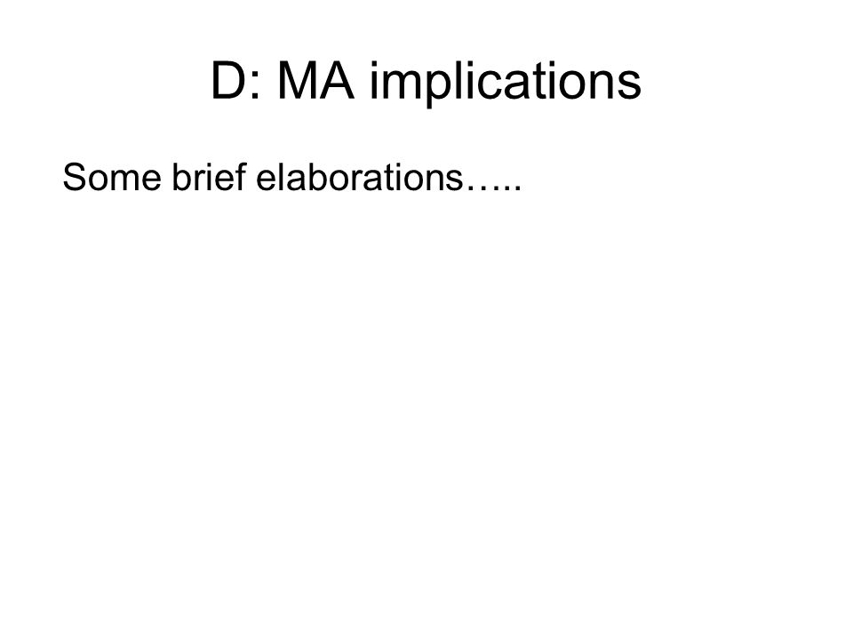 D: MA implications Some brief elaborations…..
