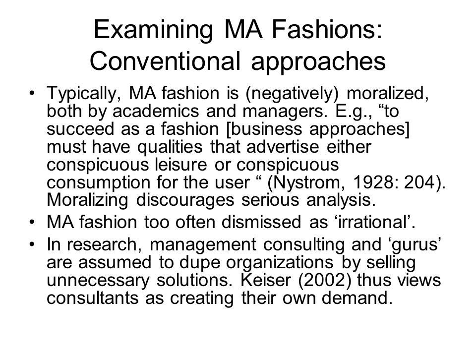 Examining MA Fashions: Conventional approaches Typically, MA fashion is (negatively) moralized, both by academics and managers.