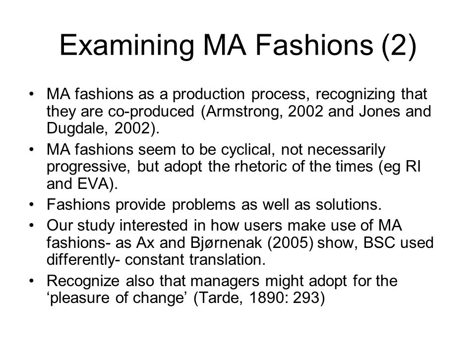 Examining MA Fashions (2) MA fashions as a production process, recognizing that they are co-produced (Armstrong, 2002 and Jones and Dugdale, 2002).
