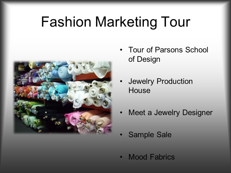 Fashion Marketing Tour Tour of Parsons School of Design Jewelry Production House Meet a Jewelry Designer Sample Sale Mood Fabrics