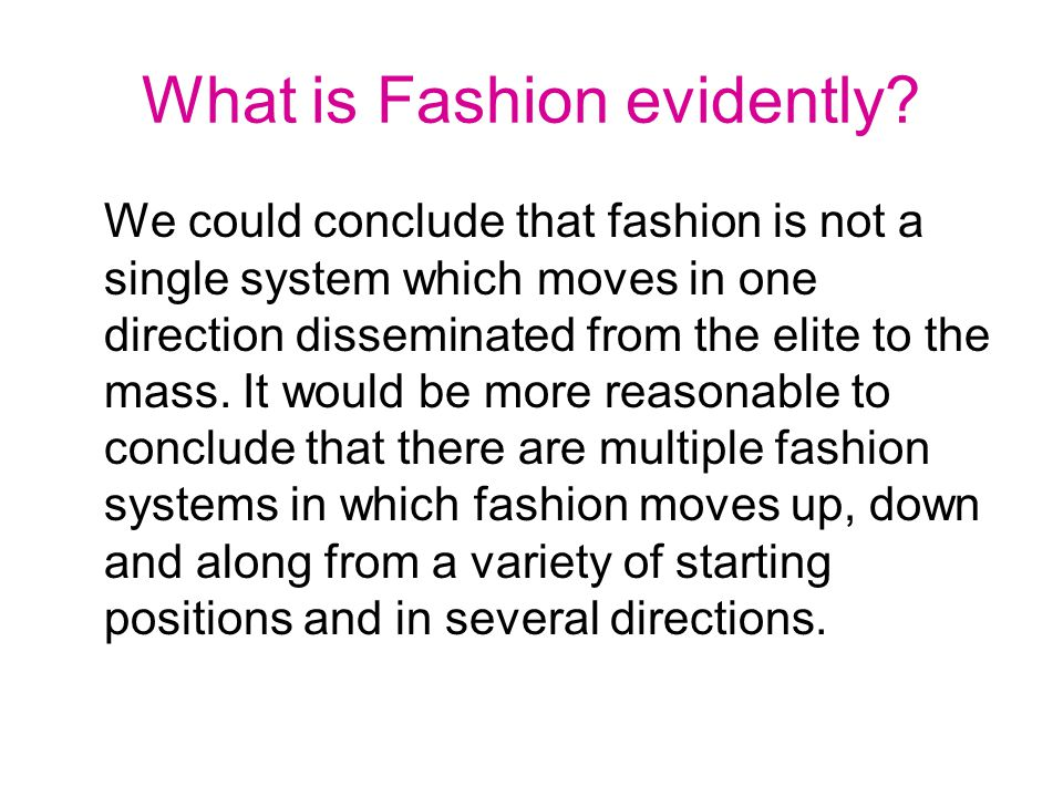 What is Fashion evidently.