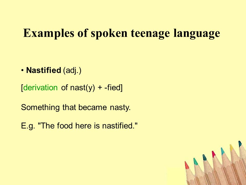 Nastified (adj.) Examples of spoken teenage language [derivation of nast(y) + -fied] Something that became nasty.