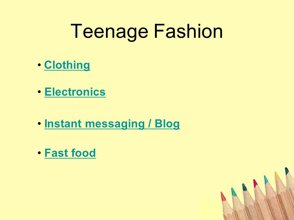 Teenage Fashion Clothing Electronics Instant messaging / Blog Fast food