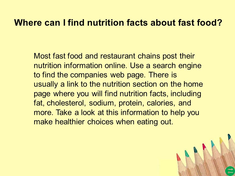 Most fast food and restaurant chains post their nutrition information online.