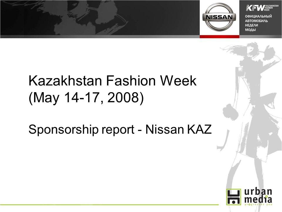 Kazakhstan Fashion Week (May 14-17, 2008) Sponsorship report - Nissan KAZ
