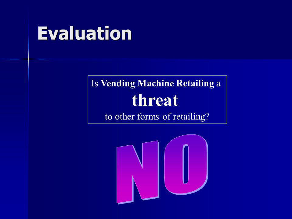 Evaluation Is Vending Machine Retailing a threat to other forms of retailing
