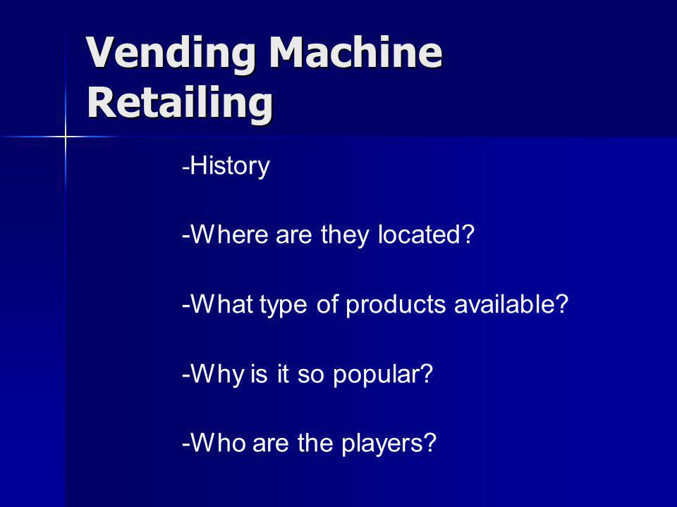 Vending Machine Retailing - History -Where are they located.