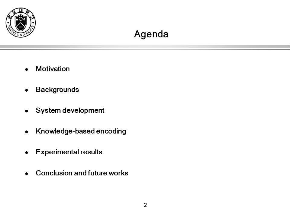 2 Agenda Motivation Backgrounds System development Knowledge-based encoding Experimental results Conclusion and future works
