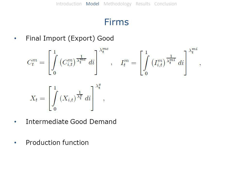 Firms Final Import (Export) Good Intermediate Good Demand Production function Introduction Model Methodology Results Conclusion