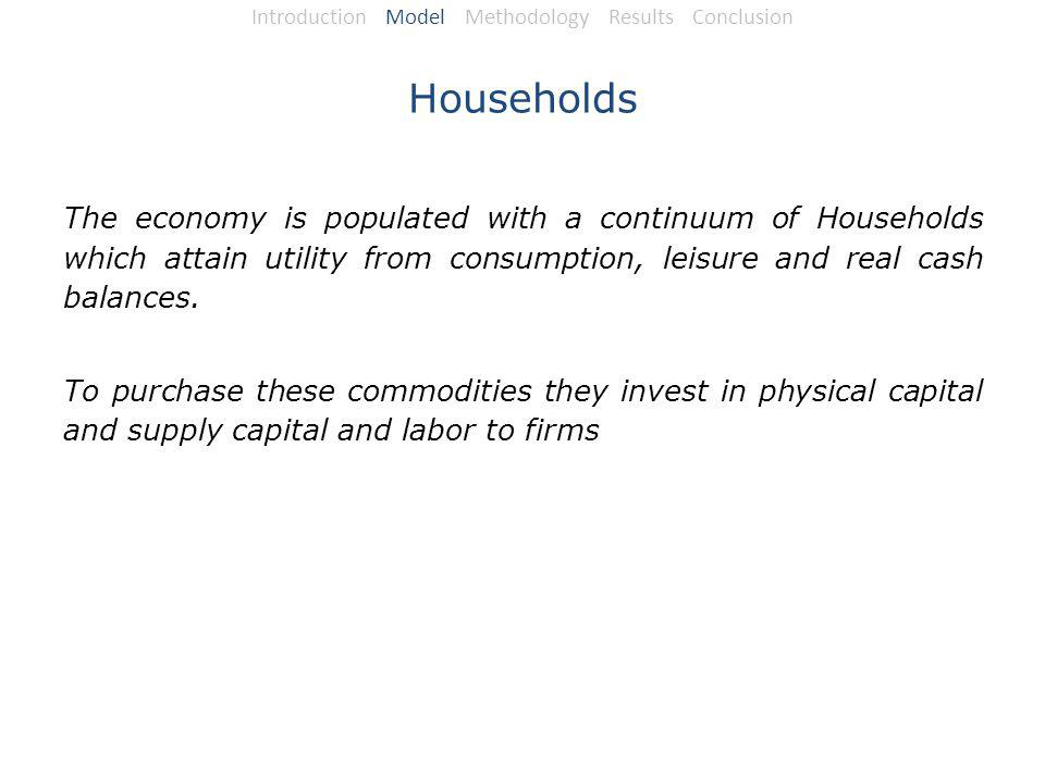 Households The economy is populated with a continuum of Households which attain utility from consumption, leisure and real cash balances.