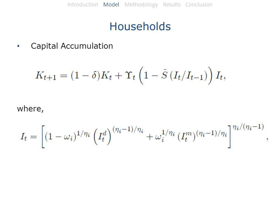 Households Capital Accumulation where, Introduction Model Methodology Results Conclusion