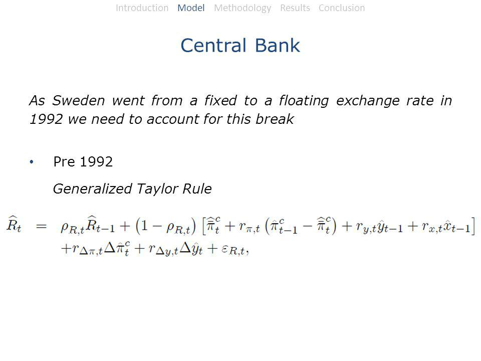 Central Bank As Sweden went from a fixed to a floating exchange rate in 1992 we need to account for this break Pre 1992 Generalized Taylor Rule Introduction Model Methodology Results Conclusion