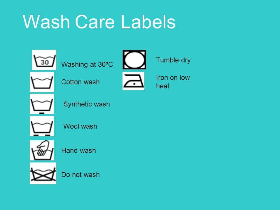Washing symbols; Washing at 30ºC Cotton wash Synthetic wash Wool wash Hand wash Do not wash Tumble dry Iron on low heat Wash Care Labels.