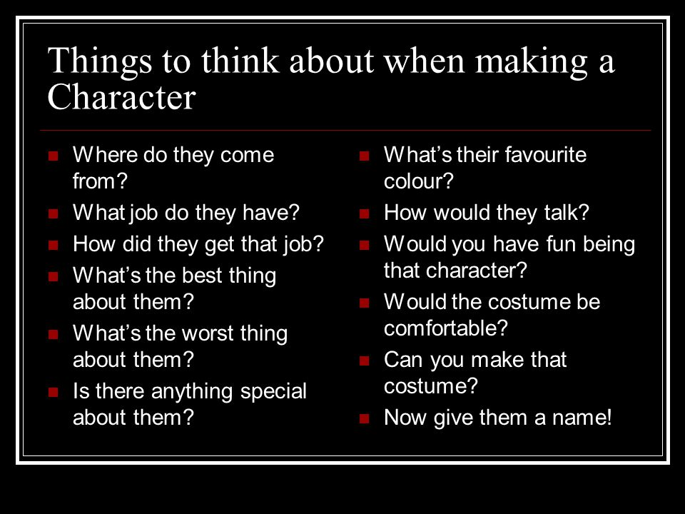 Things to think about when making a Character Where do they come from.