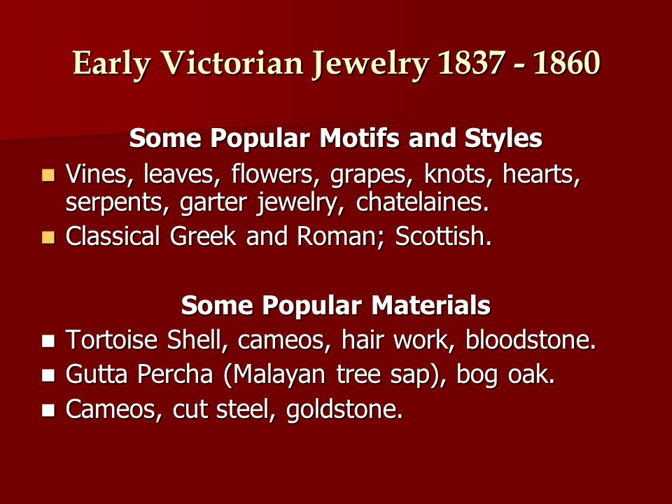 Early Victorian Jewelry 1837 - 1860 Some Popular Motifs and Styles Vines, leaves, flowers, grapes, knots, hearts, serpents, garter jewelry, chatelaines.