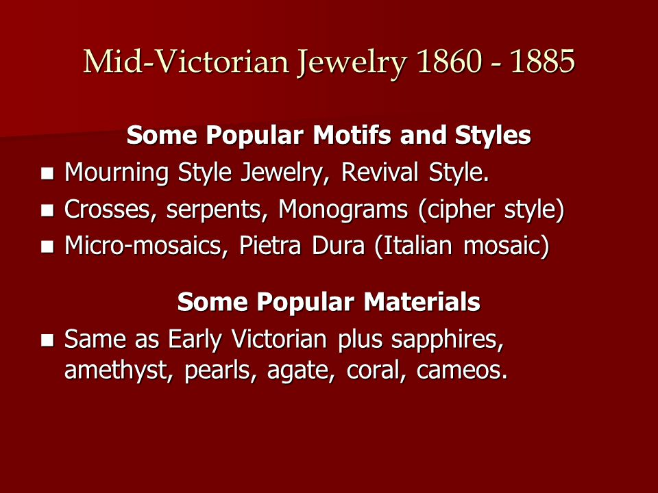 Mid-Victorian Jewelry 1860 - 1885 Some Popular Motifs and Styles Mourning Style Jewelry, Revival Style.