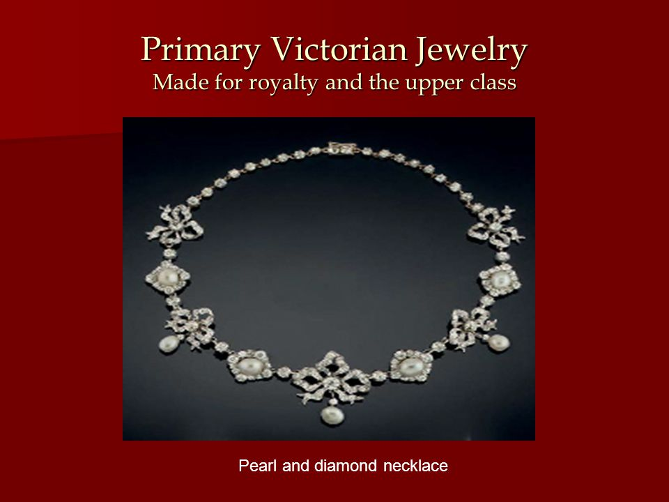Primary Victorian Jewelry Made for royalty and the upper class Pearl and diamond necklace
