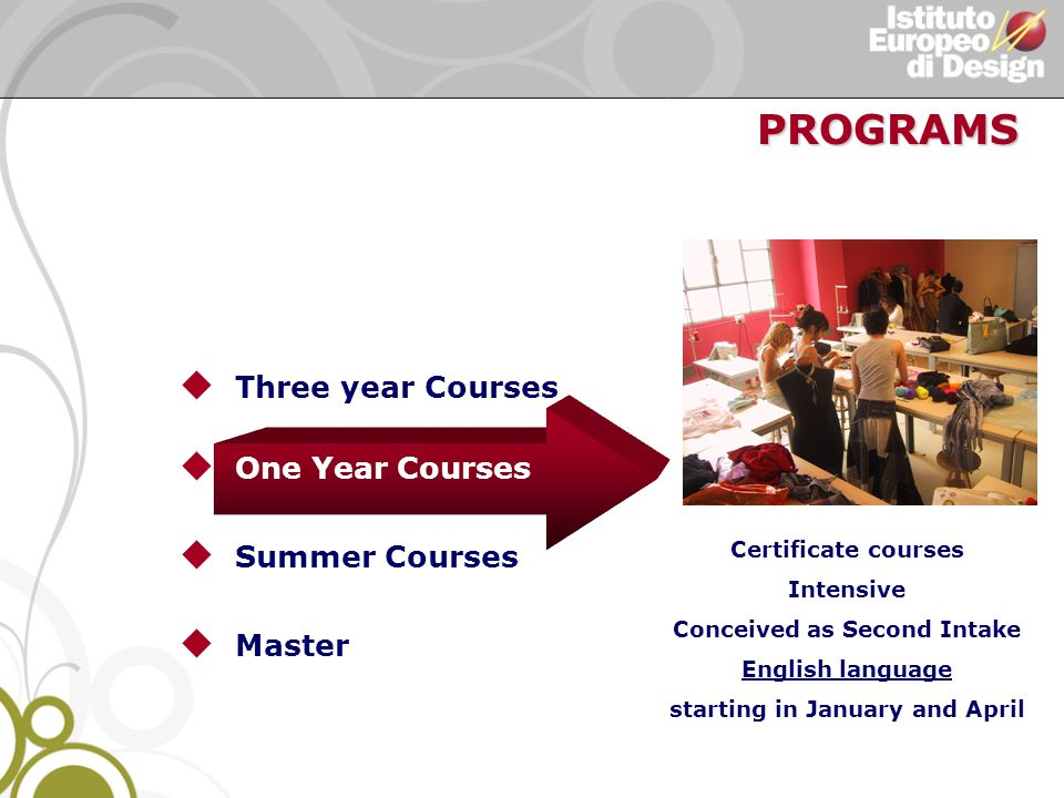 u Three year Courses u One Year Courses u Summer Courses u Master Certificate courses Intensive Conceived as Second Intake English language starting in January and April PROGRAMS