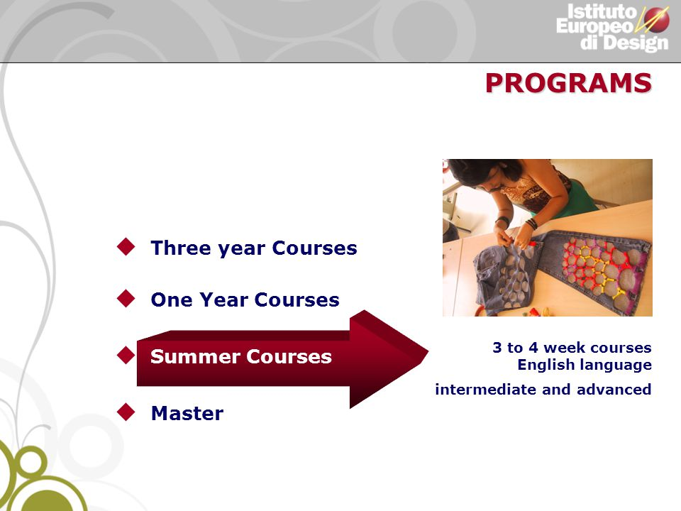 u Three year Courses u One Year Courses u Summer Courses u Master 3 to 4 week courses English language intermediate and advanced PROGRAMS
