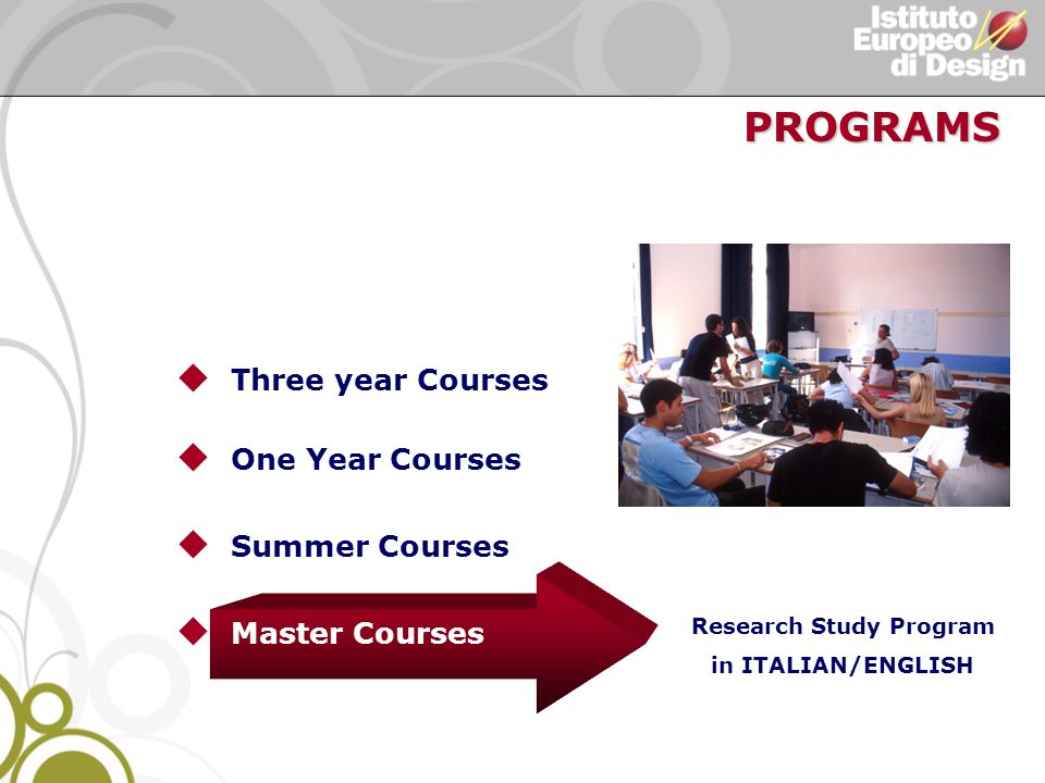 u Three year Courses u One Year Courses u Summer Courses u Master Courses Research Study Program in ITALIAN/ENGLISH PROGRAMS