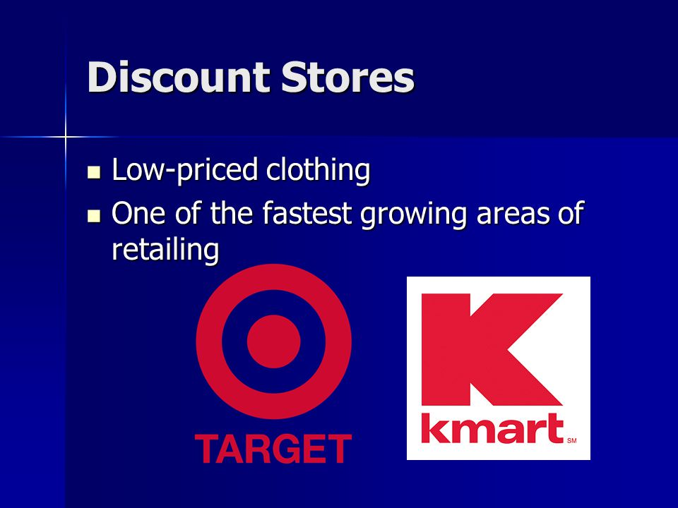 Discount Stores Low-priced clothing Low-priced clothing One of the fastest growing areas of retailing One of the fastest growing areas of retailing