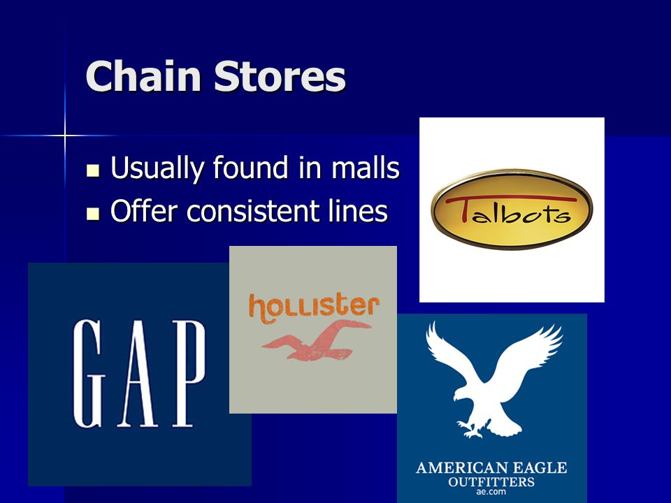 Chain Stores Usually found in malls Usually found in malls Offer consistent lines Offer consistent lines