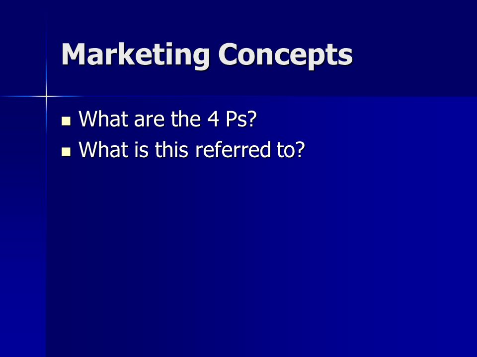 Marketing Concepts What are the 4 Ps. What are the 4 Ps.