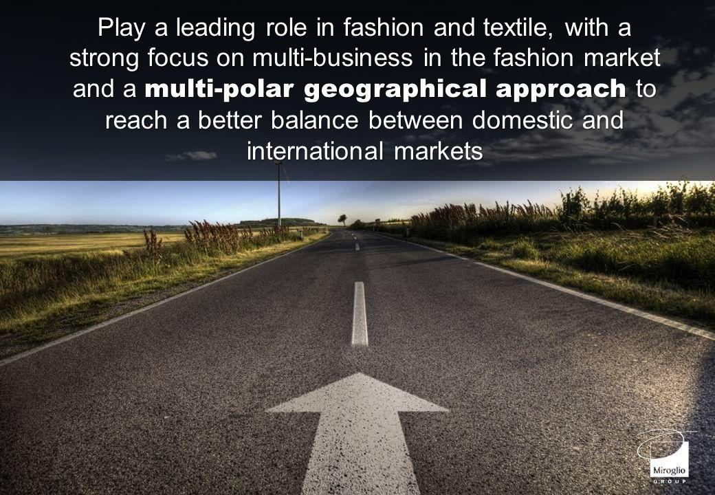 Play a leading role in fashion and textile, with a strong focus on multi-business in the fashion market and a multi-polar geographical approach to reach a better balance between domestic and international markets