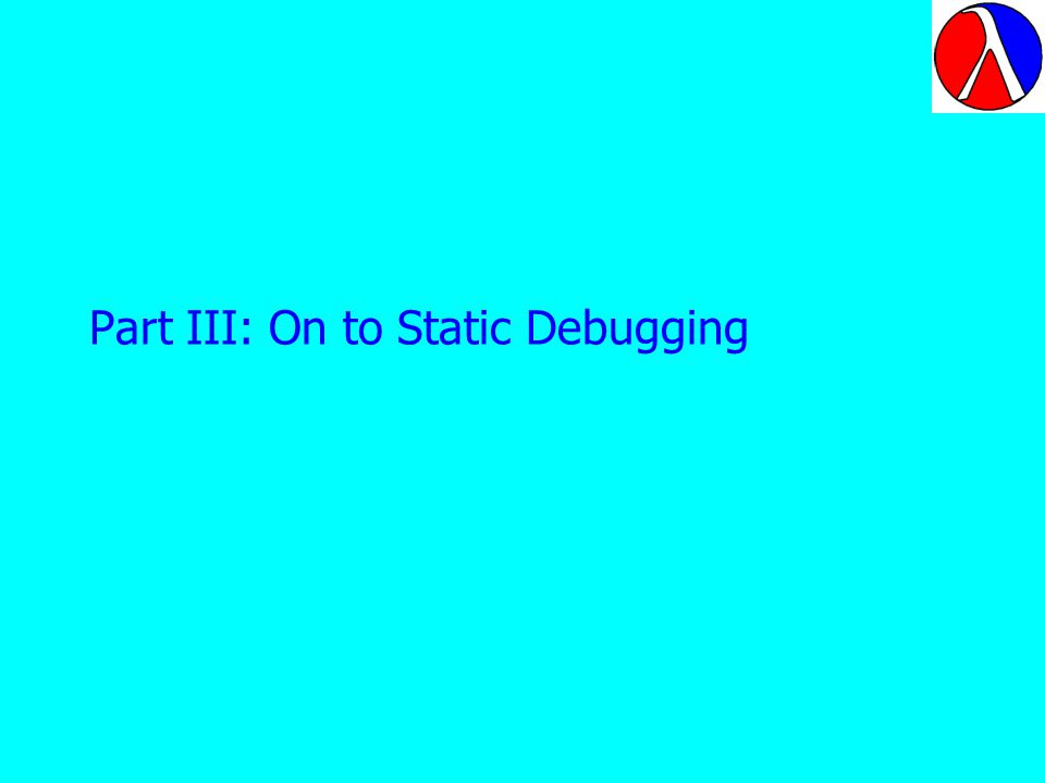 Part III: On to Static Debugging