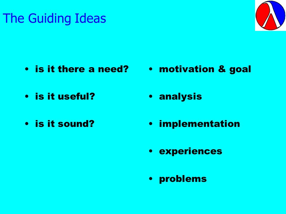 The Guiding Ideas is it there a need. is it useful.