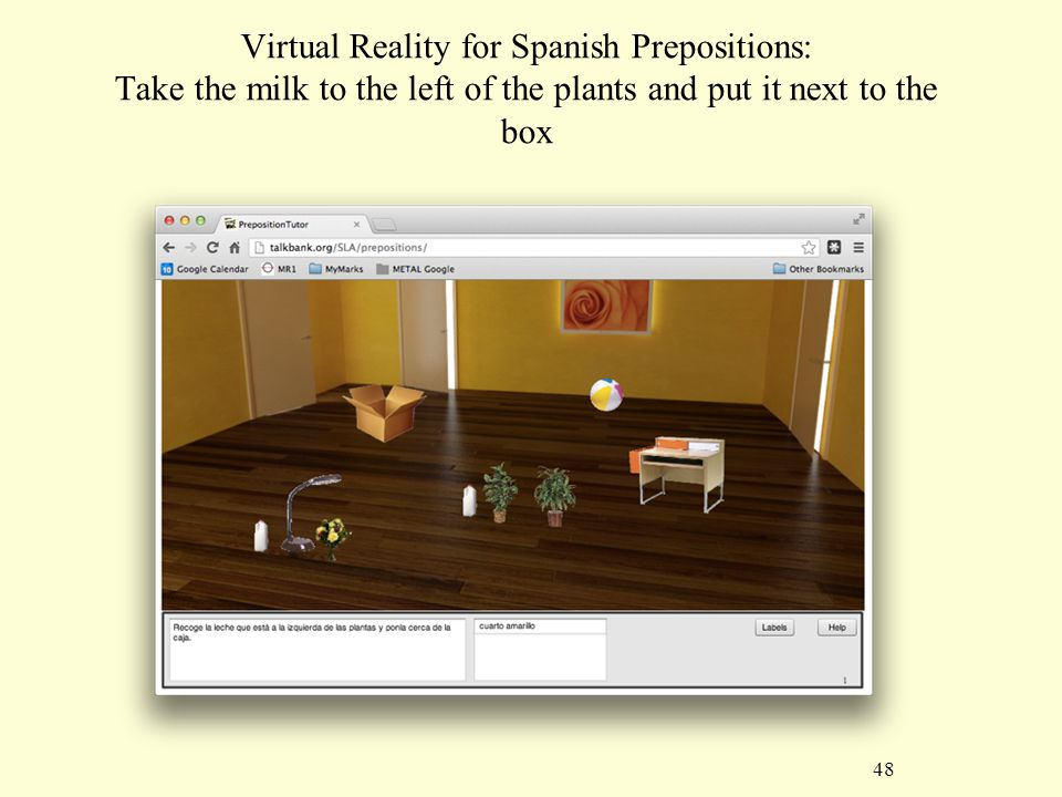 48 Virtual Reality for Spanish Prepositions: Take the milk to the left of the plants and put it next to the box