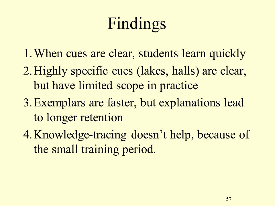 57 Findings 1. When cues are clear, students learn quickly 2.