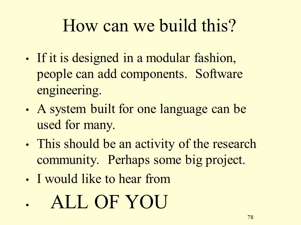 78 How can we build this. If it is designed in a modular fashion, people can add components.