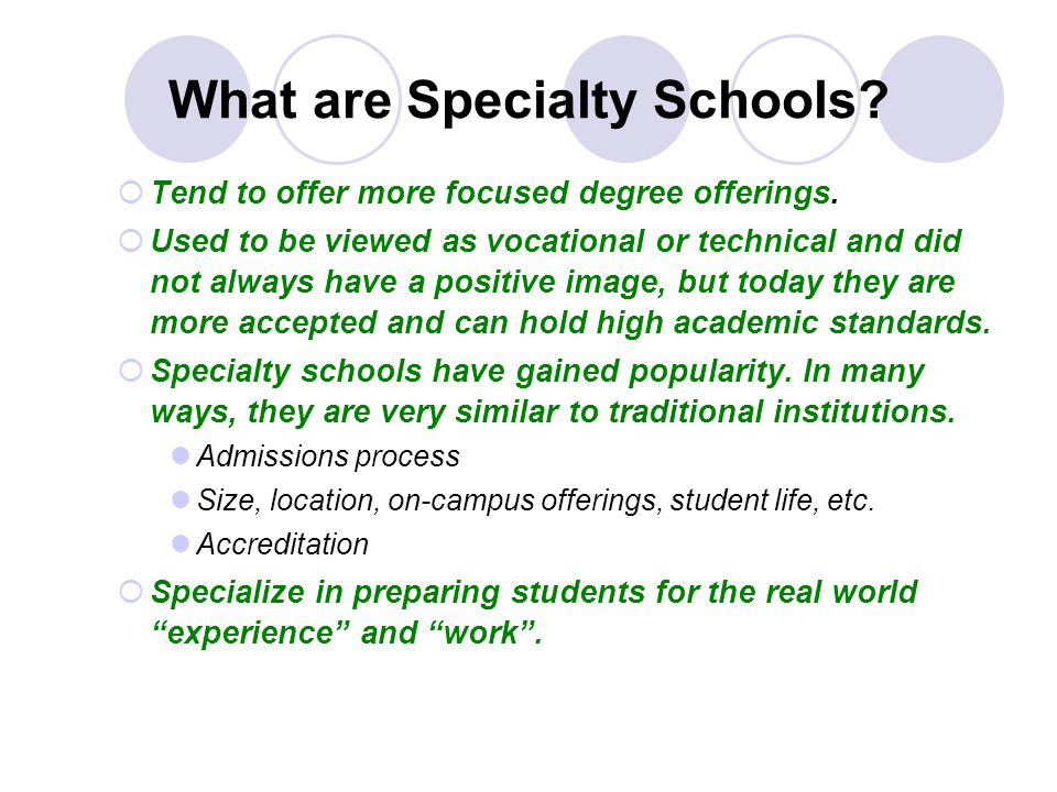 What are Specialty Schools. Tend to offer more focused degree offerings.