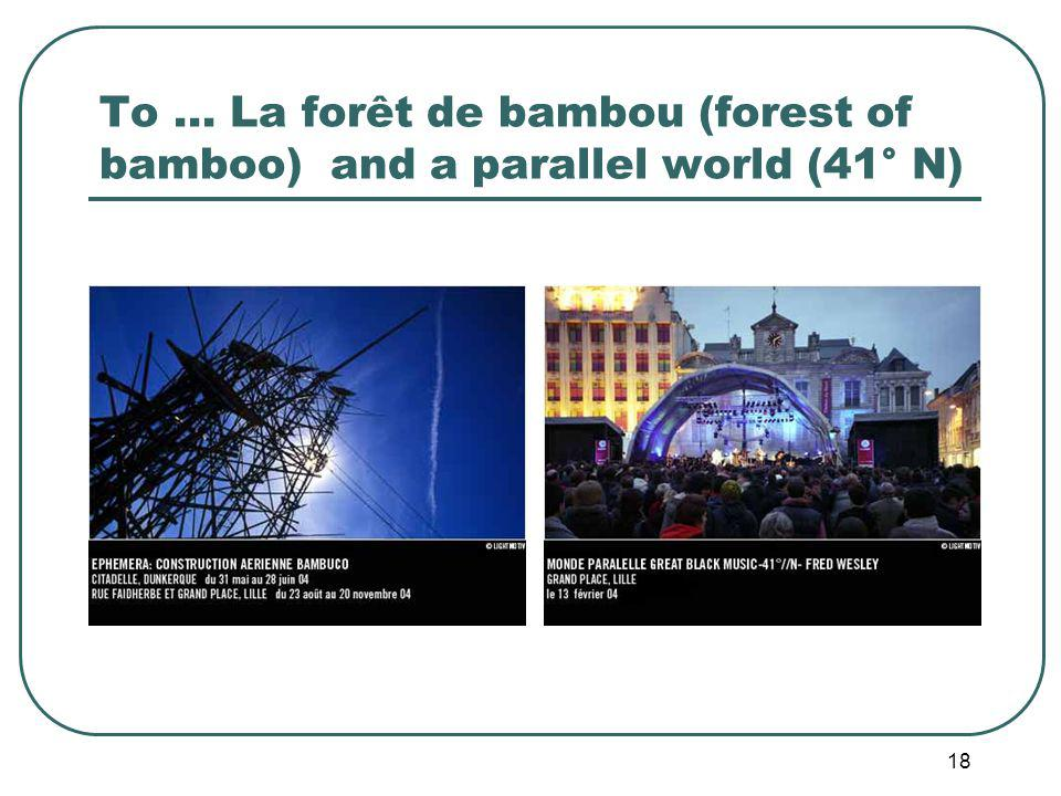 18 To … La forêt de bambou (forest of bamboo) and a parallel world (41° N)