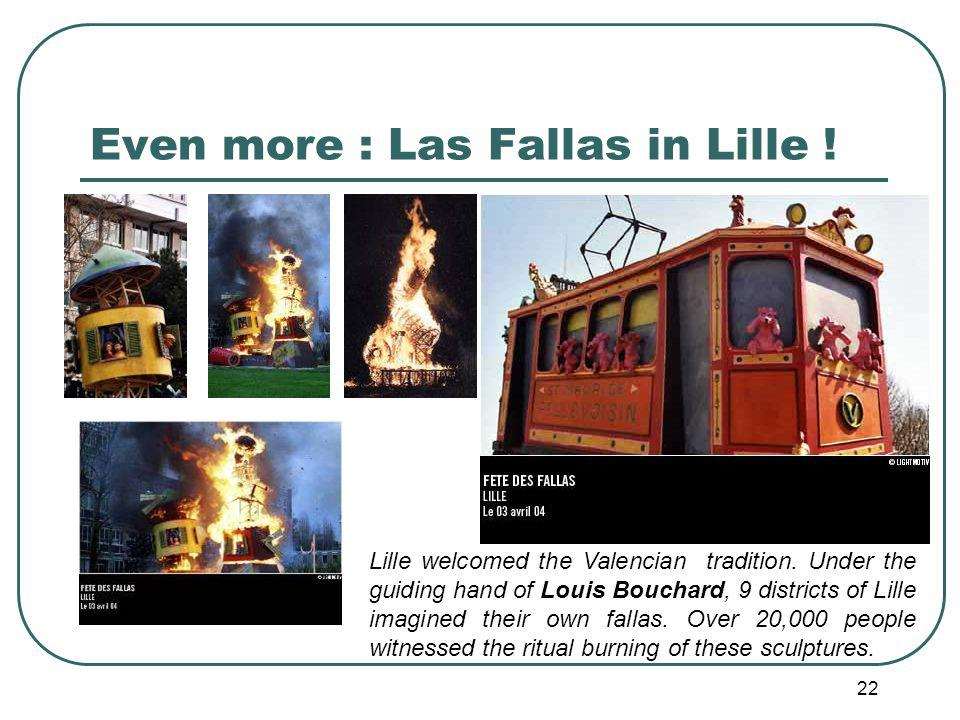 22 Even more : Las Fallas in Lille . Lille welcomed the Valencian tradition.