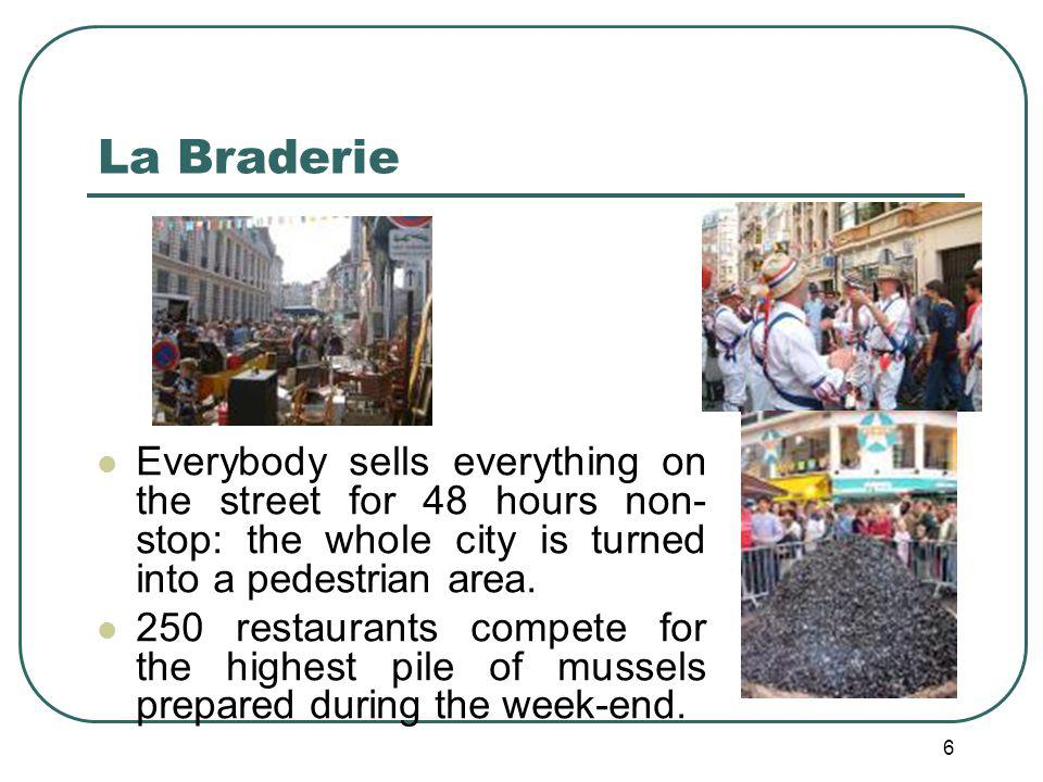 6 La Braderie Everybody sells everything on the street for 48 hours non- stop: the whole city is turned into a pedestrian area.
