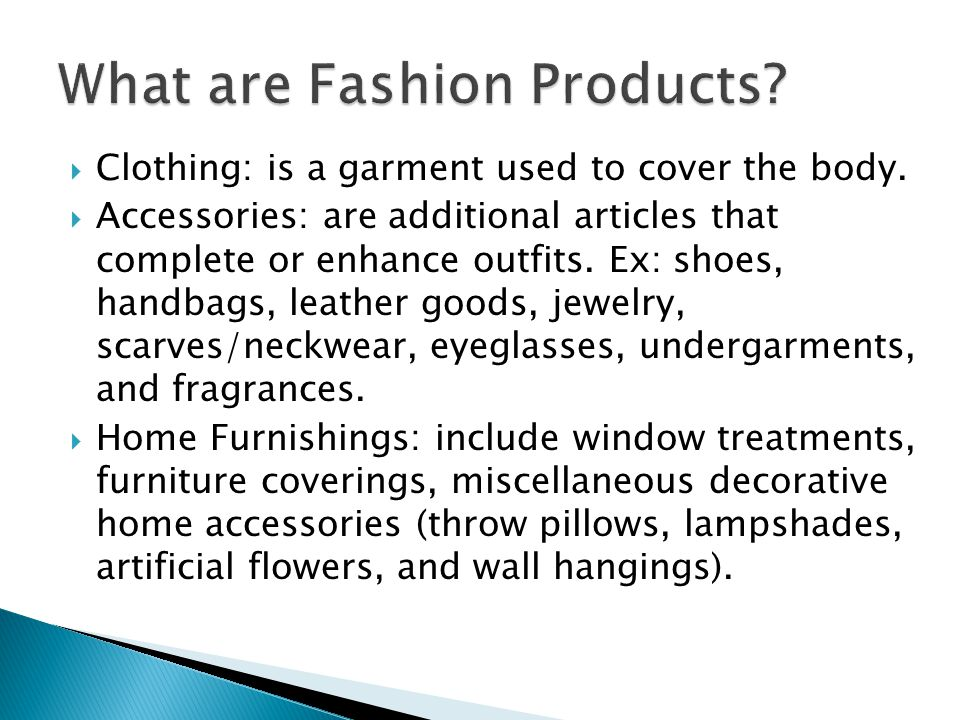 Clothing: is a garment used to cover the body.