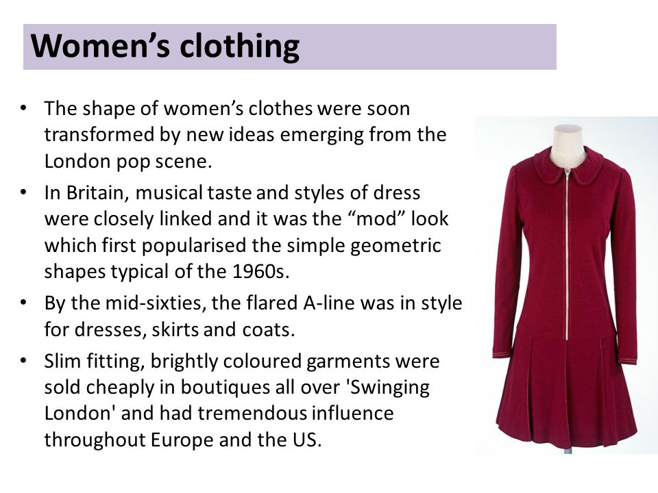 The shape of womens clothes were soon transformed by new ideas emerging from the London pop scene.