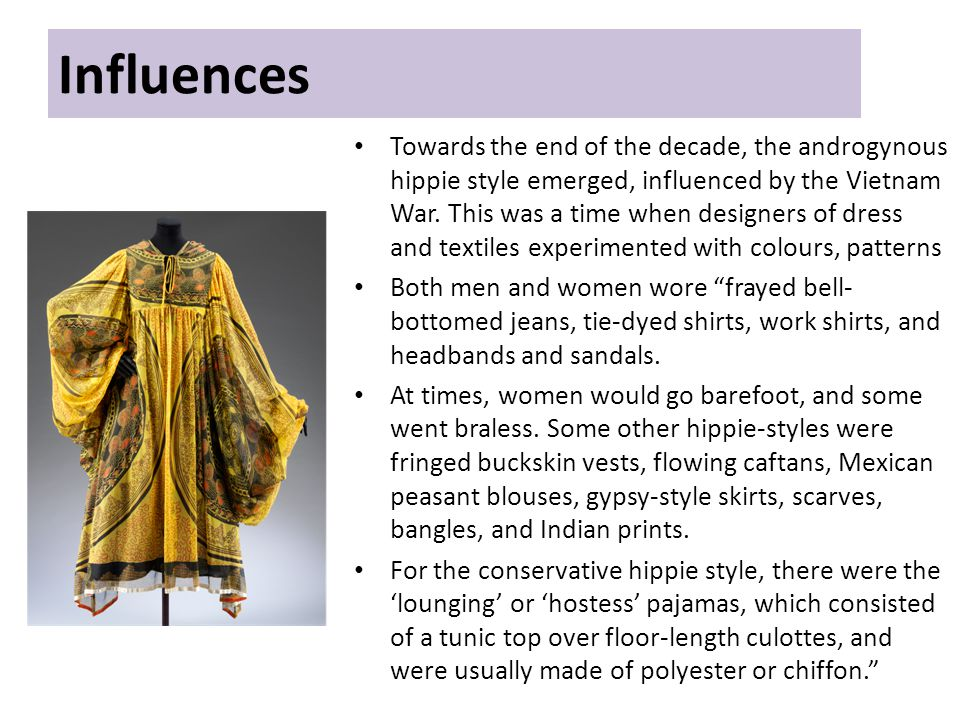 Influences Towards the end of the decade, the androgynous hippie style emerged, influenced by the Vietnam War.