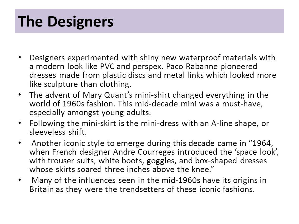 The Designers Designers experimented with shiny new waterproof materials with a modern look like PVC and perspex.